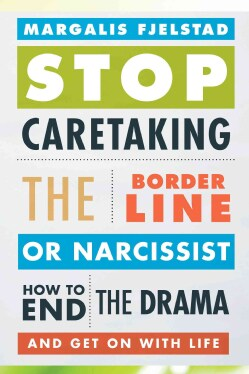 Stop Caretaking the Borderline or Narcissist: How to End the Drama and Get on With Life (Paperback)