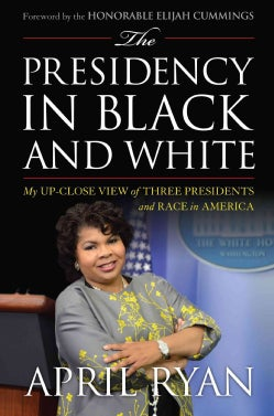 The Presidency in Black and White: My Up-Close View of Three Presidents and Race in America (Hardcover)
