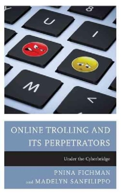 Online Trolling and Its Perpetrators: Under the Cyberbridge (Hardcover)