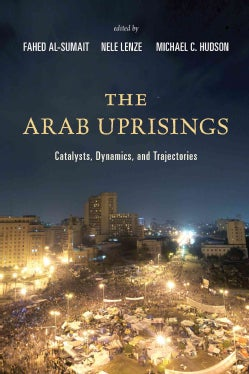 The Arab Uprisings: Catalysts, Dynamics, and Trajectories (Paperback)
