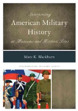 Interpreting American Military History at Museums and Historic Sites (Hardcover)