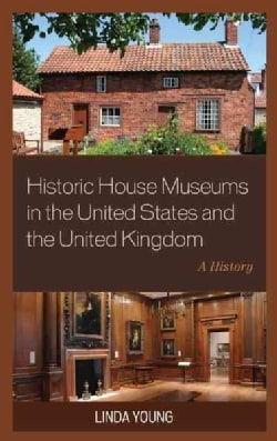 Historic House Museums in the United States and the United Kingdom: A History (Hardcover)
