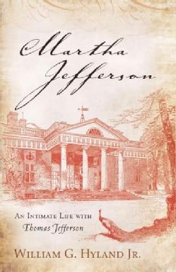 Martha Jefferson: An Intimate Life With Thomas Jefferson (Hardcover)
