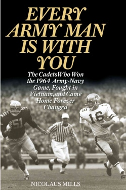 Every Army Man Is With You: The Cadets Who Won the 1964 Army-navy Game, Fought in Vietnam, and Came Home Forever ... (Hardcover)