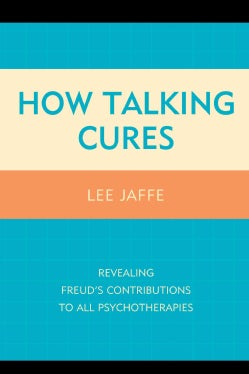 How Talking Cures: Revealing Freud's Contributions to All Psychotherapies (Hardcover)