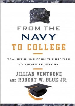From the Navy to College: Transitioning from the Service to Higher Education (Hardcover)