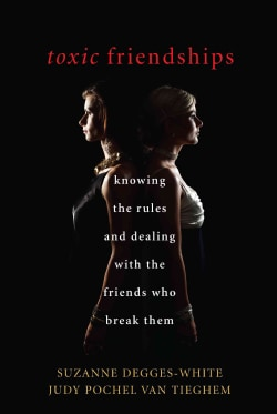 Toxic Friendships: Knowing the Rules and Dealing With the Friends Who Break Them (Hardcover)