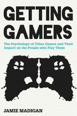 Getting Gamers: The Psychology of Video Games and Their Impact on the People Who Play Them (Hardcover)