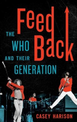 Feedback: The Who and Their Generation (Hardcover)