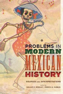 Problems in Modern Mexican History: Sources and Interpretations (Hardcover)