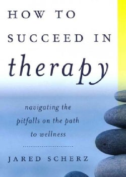 How to Succeed in Therapy: Navigating the Pitfalls on the Path to Wellness (Hardcover)