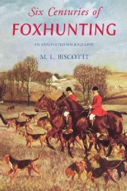 Six Centuries of Foxhunting: An Annotated Bibliography (Hardcover)