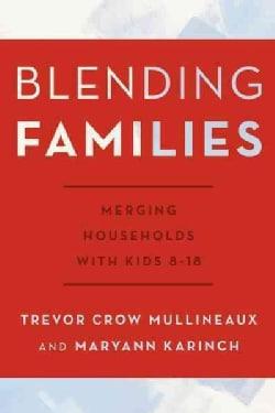 Blending Families: Merging Households With Kids 8-18 (Hardcover)