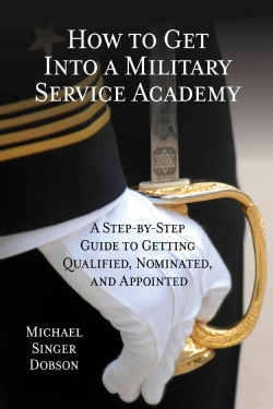 How to Get into a Military Service Academy: A Step-by-Step Guide to Getting Qualified, Nominated, and Appointed (Hardcover)