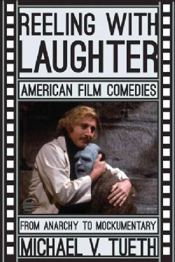 Reeling with Laughter: American Film Comedies: From Anarchy to Mockumentary (Paperback)