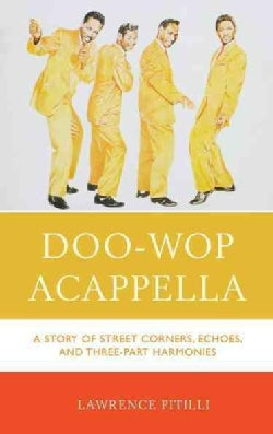 Doo-wop Acappella: A Story of Street Corners, Echoes, and Three-part Harmonies (Hardcover)
