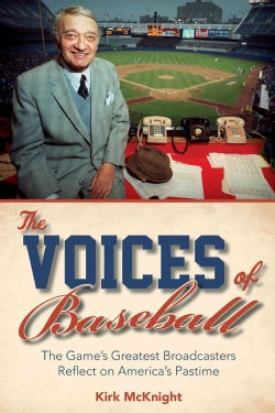 The Voices of Baseball: The Game's Greatest Broadcasters Reflect on America's Pastime (Hardcover)