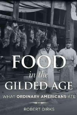 Food in the Gilded Age: What Ordinary Americans Ate (Hardcover)