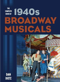 The Complete Book of 1940s Broadway Musicals (Hardcover)
