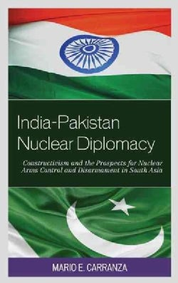 India-Pakistan Nuclear Diplomacy: Constructivism and the Prospects for Nuclear Arms Control and Disarmament in So... (Hardcover)
