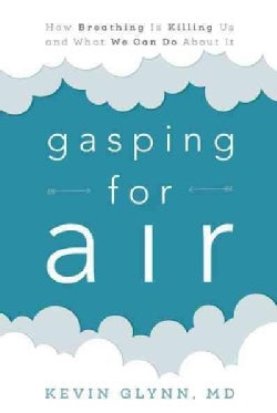 Gasping for Air: How Breathing Is Killing Us and What We Can Do About It (Hardcover)
