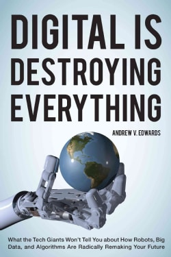 Digital is Destroying Everything: What the Tech Giants Won't Tell You About How Robots, Big Data, and Algorithms ... (Hardcover)