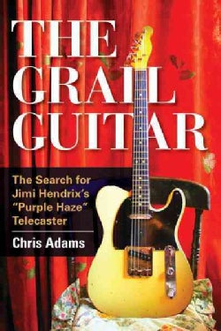 The Grail Guitar: The Search for Jimi Hendrix's Purple Haze Telecaster (Hardcover)