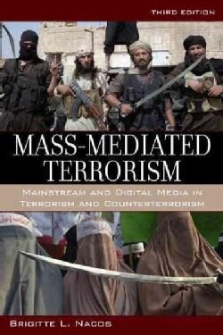 Mass-Mediated Terrorism: Mainstream and Digital Media in Terrorism and Counterterrorism (Paperback)