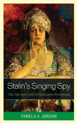 Stalin's Singing Spy: The Life and Exile of Nadezhda Plevitskaya (Hardcover)