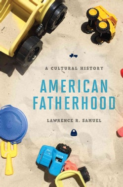 American Fatherhood: A Cultural History (Hardcover)