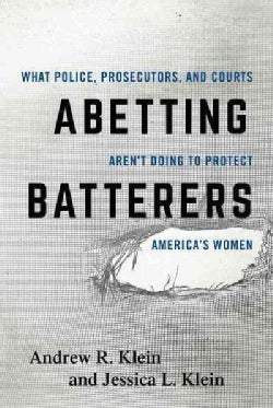 Abetting Batterers: What Police, Prosecutors, and Courts Aren't Doing to Protect America's Women (Hardcover)