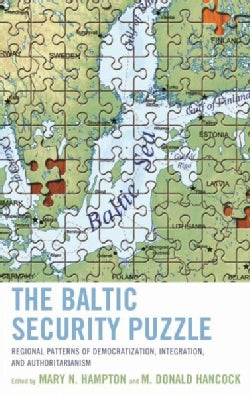 The Baltic Security Puzzle: Regional Patterns of Democratization, Integration, and Authoritarianism (Hardcover)