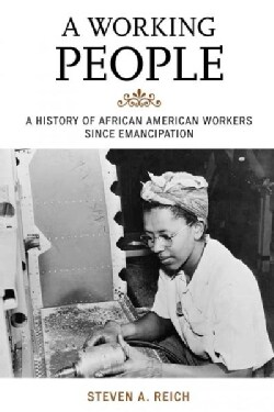 A Working People: A History of African American Workers Since Emancipation (Paperback)