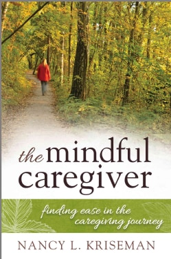 The Mindful Caregiver: Finding Ease in the Caregiving Journey (Paperback)