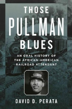 Those Pullman Blues: An Oral History of the African-american Railroad Attendant (Paperback)