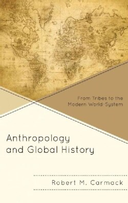 Anthropology and Global History: From Tribes to the Modern World-System (Paperback)