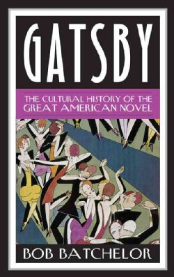 Gatsby: The Cultural History of the Great American Novel (Paperback)
