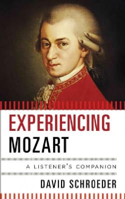 Experiencing Mozart: A Listener's Companion (Paperback)