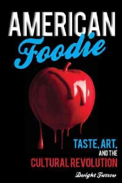 American Foodie: Taste, Art, and the Cultural Revolution (Hardcover)