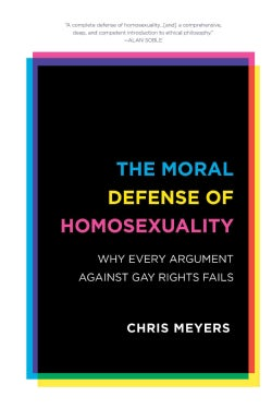 The Moral Defense of Homosexuality: Why Every Argument Against Gay Rights Fails (Hardcover)
