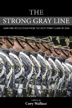 The Strong Gray Line: War-Time Reflections From The West Point Class of 2004 (Hardcover)