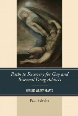 Paths to Recovery for Gay and Bisexual Drug Addicts: Healing Weary Hearts (Hardcover)