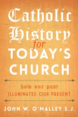 Catholic History for Today's Church: How Our Past Illuminates Our Present (Hardcover)