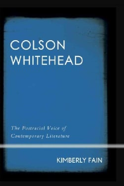Colson Whitehead: The Postracial Voice of Contemporary Literature (Hardcover)
