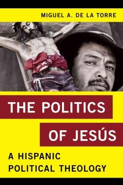 The Politics of Jesus: A Hispanic Political Theology (Hardcover)