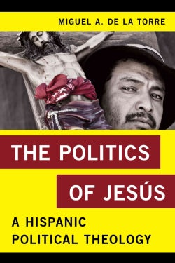 The Politics of Jesus: A Hispanic Political Theology (Paperback)