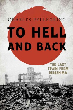 To Hell and Back: The Last Train from Hiroshima (Hardcover)