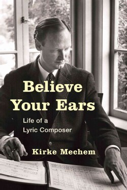 Believe Your Ears: Life of a Lyric Composer (Hardcover)