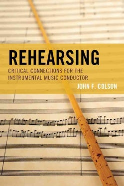 Rehearsing: Critical Connections for the Instrumental Music Conductor (Paperback)