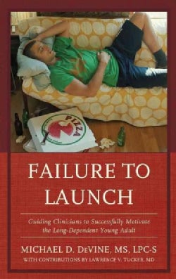 Failure to Launch: Guiding Clinicians to Successfully Motivate the Long-Dependent Young Adult (Paperback)